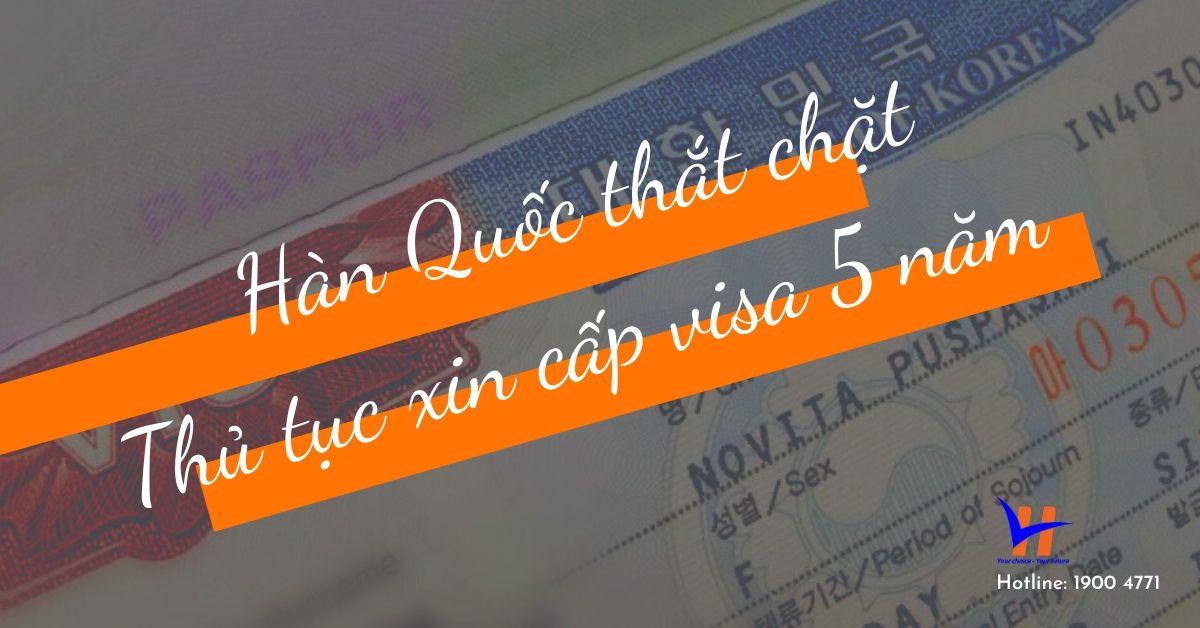 Hàn Quốc tiếp tục thắt chặt thủ tục xin visa Hàn 5 năm