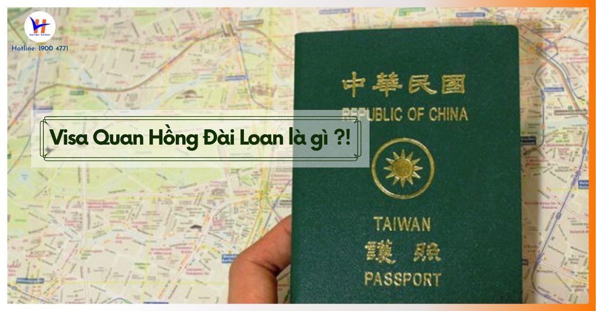 Visa Quan Hồng Đài Loan là gì?