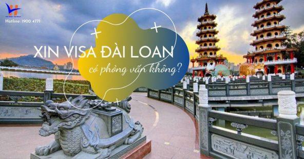 Xin visa Đài Loan có phỏng vấn không?